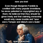 Benjamin Franklin never patented or copyrighted his inventions