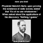 Radio waves had no use when they were first discovered