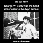 George W. Bush was a cheerleader
