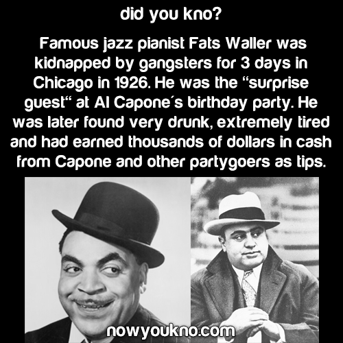 Al Capone kidnapped Fats Waller