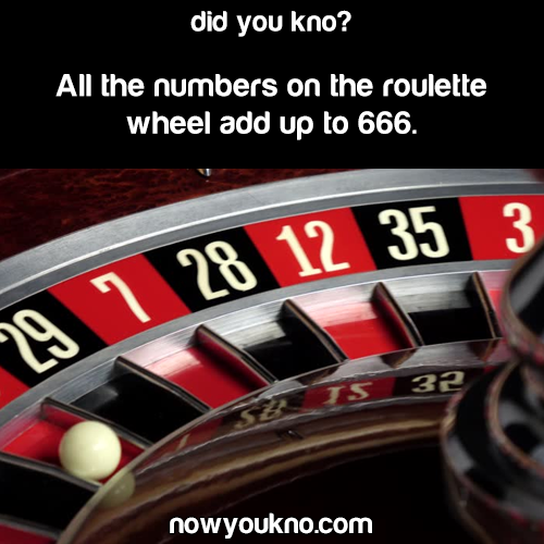 All the numbers on a roulette wheel add up to 666